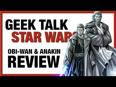 Geek Talk | Obi-Wan & Anakin #1-5 Review