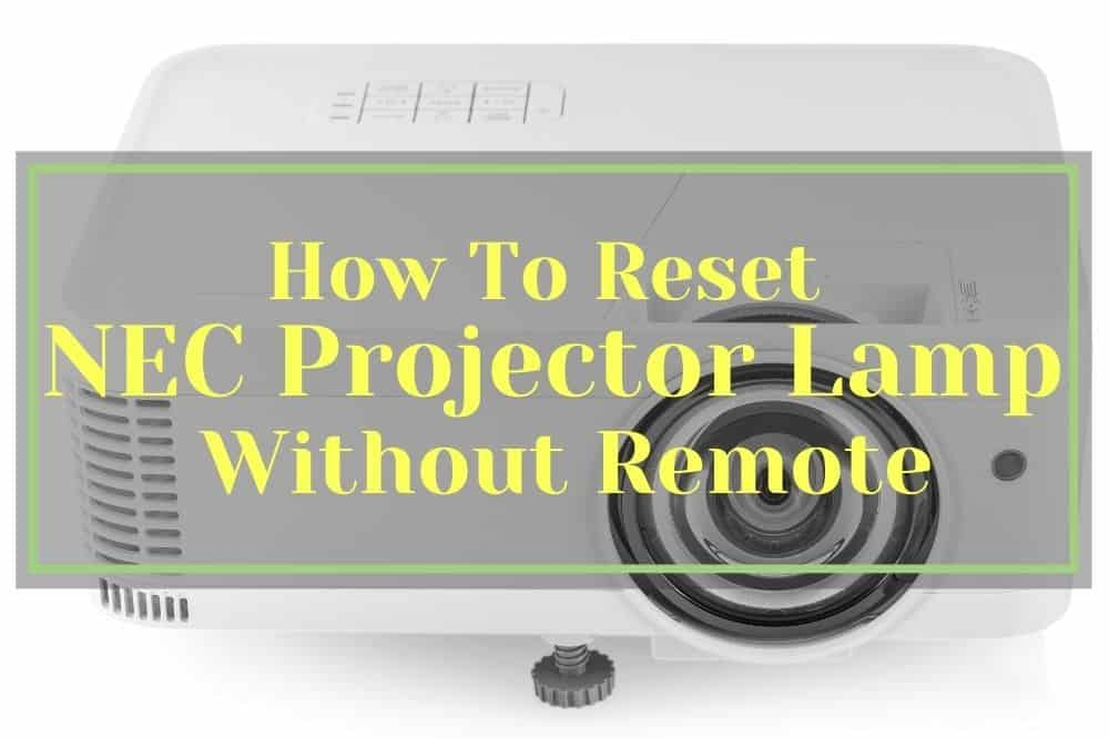 How To Reset NEC Projector Lamp Without Remote