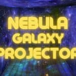 Nebula Galaxy Projector Reviews: The 4 Best Projectors