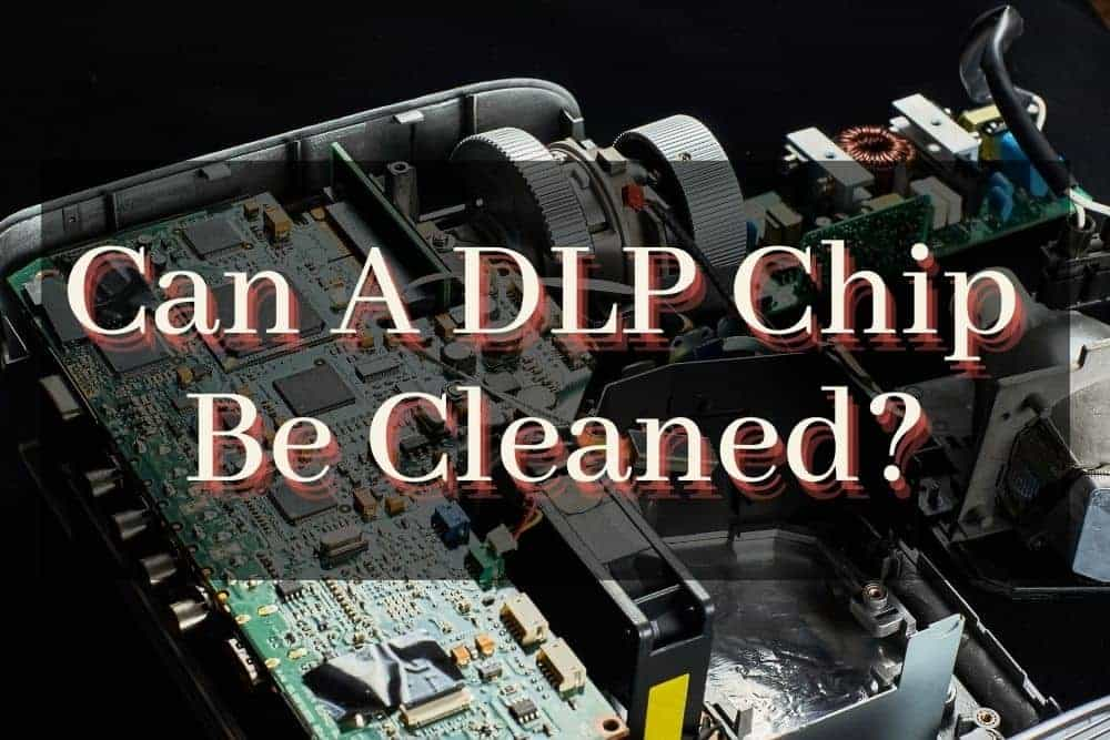 Can A DLP Chip Be Cleaned