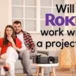 Will Roku Work With A Projector?