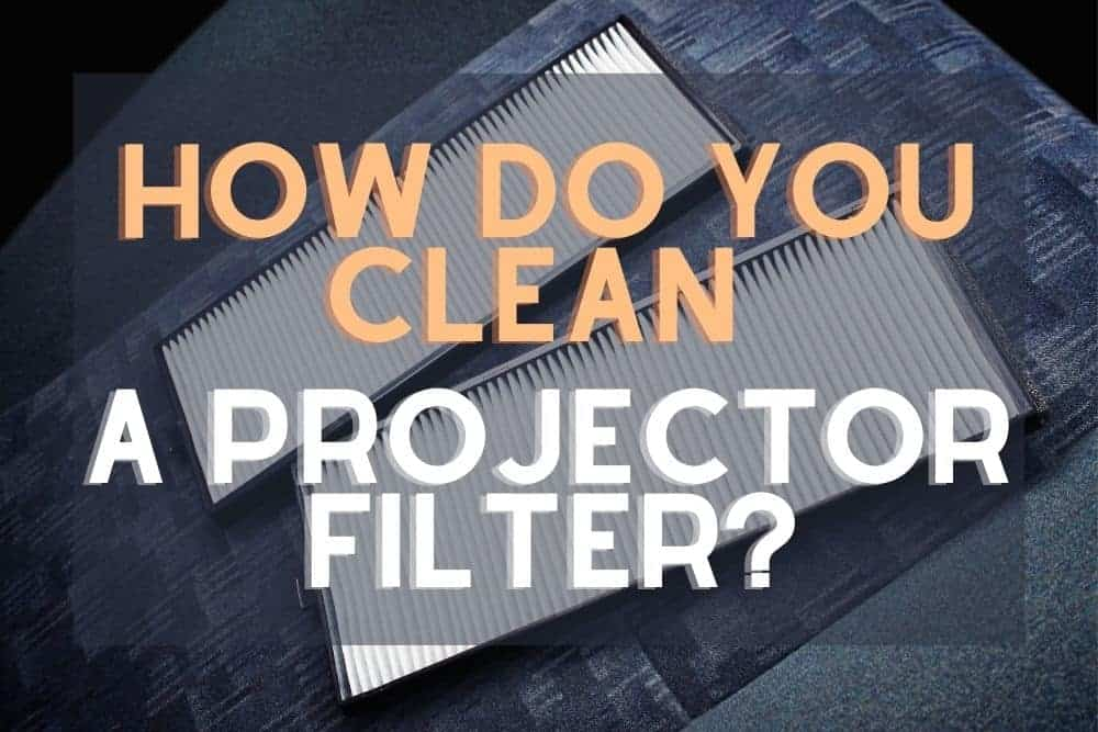 how do you clean a projector filter