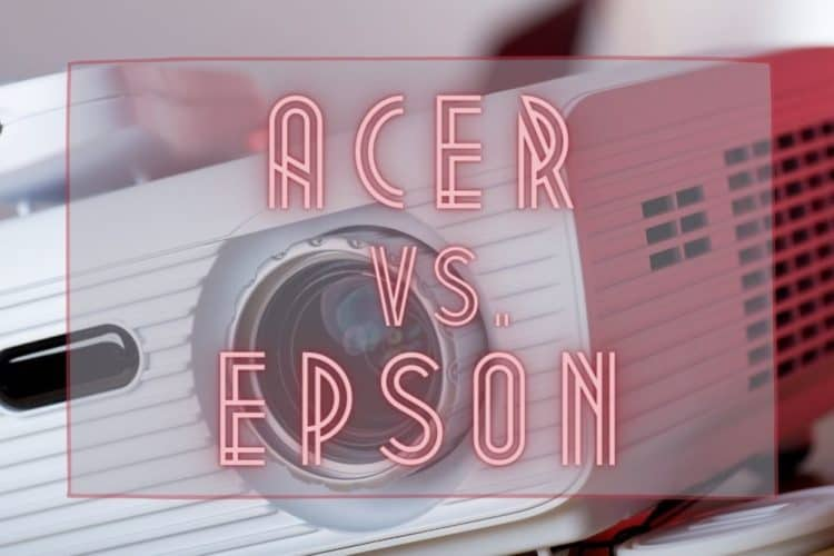Acer Vs. Epson Projectors: Which Brand Is Better?