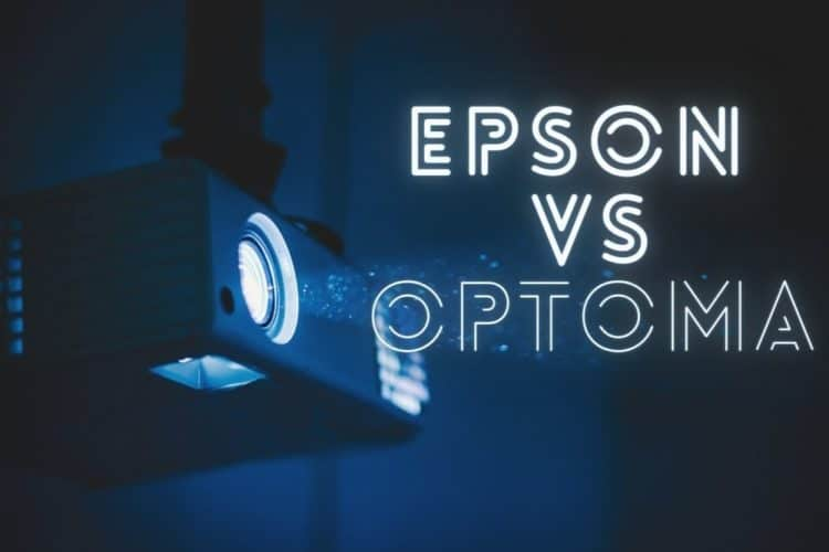 Comparing Epson Vs Optoma Projectors