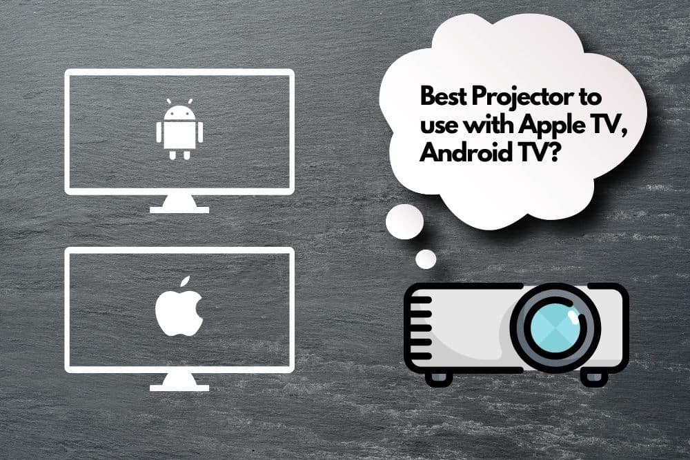 Best Projector to Use with Apple TV, Android TV